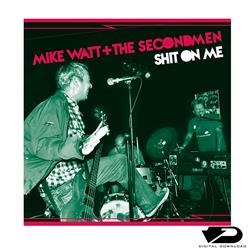 Mike Watt + The Secondmen & EV Kain Shit On ME B/W Striking Out