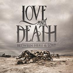 LOVE & DEATH BETWEEN HERE & LOST