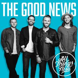 ALL NEW THINGS THE GOOD NEWS