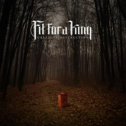Fit For A King - CREATIONDESTRUCTION