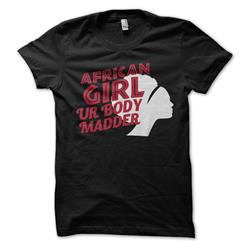 African Girl Ur Body Madder On Black Girl's T-Shirt